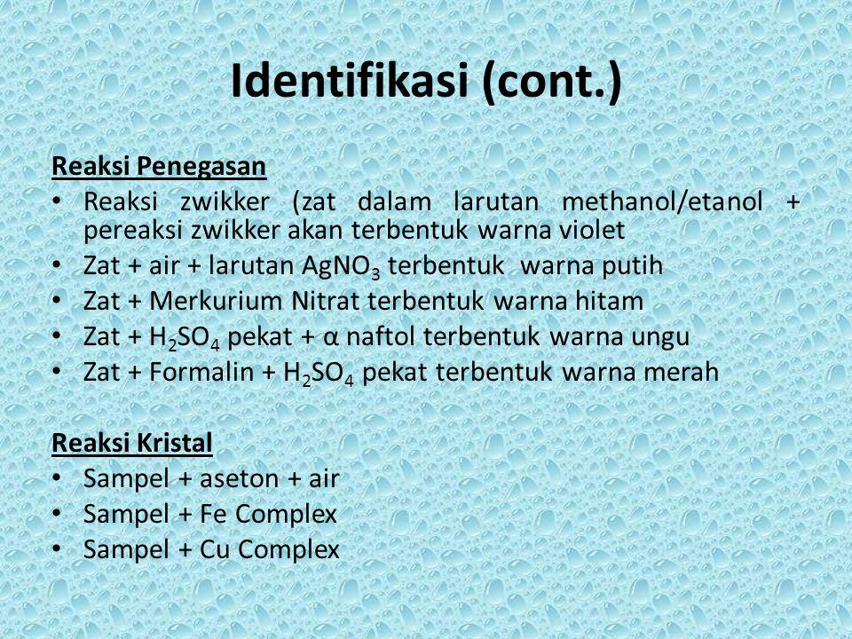 Identifikasi (cont.) Reaksi Penegasan Reaksi zwikker (zat dalam larutan methanol/etanol + pereaksi zwikker akan terbentuk warna violet Zat + air + lar