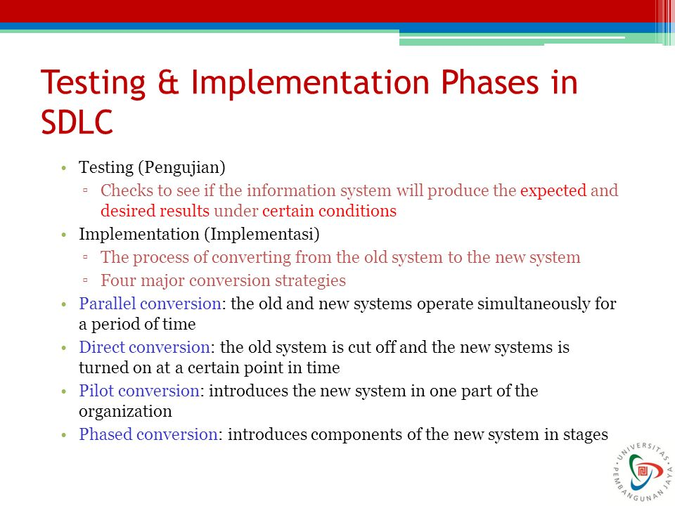 Testing & Implementation Phases in SDLC Testing (Pengujian) ▫Checks to see if the information system will produce the expected and desired results und