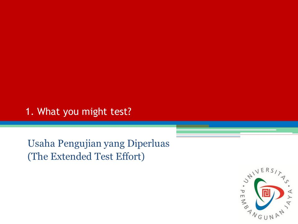 1. What you might test? Usaha Pengujian yang Diperluas (The Extended Test Effort)