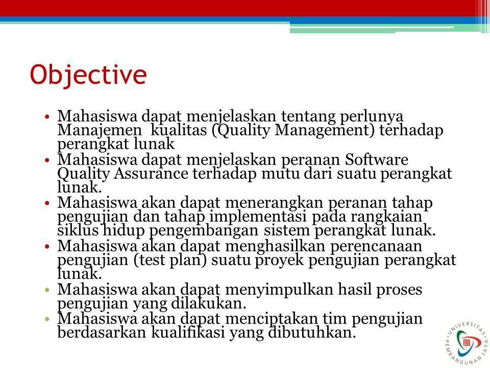 Objective Mahasiswa dapat menjelaskan tentang perlunya Manajemen kualitas (Quality Management) terhadap perangkat lunak Mahasiswa dapat menjelaskan pe