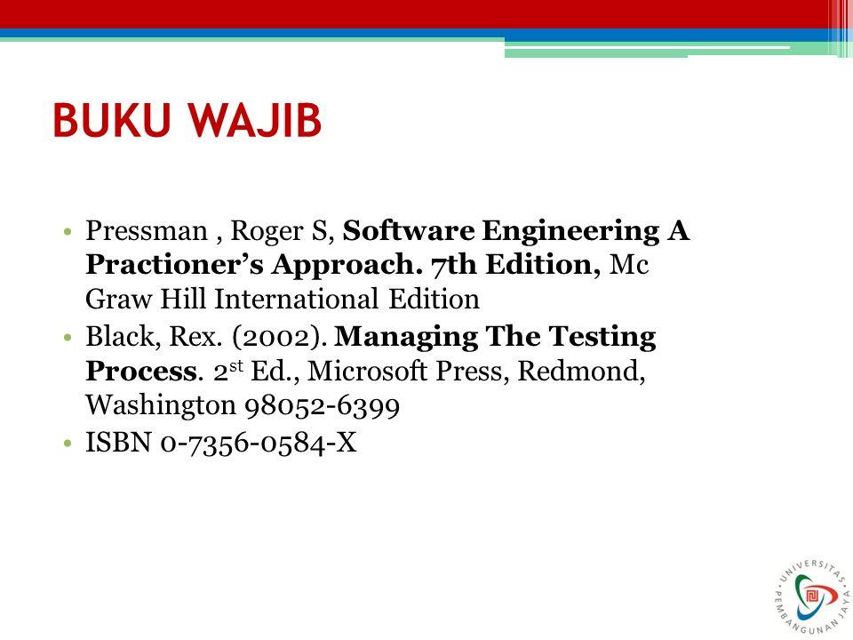 BUKU WAJIB Pressman, Roger S, Software Engineering A Practioner's Approach. 7th Edition, Mc Graw Hill International Edition Black, Rex. (2002). Managi