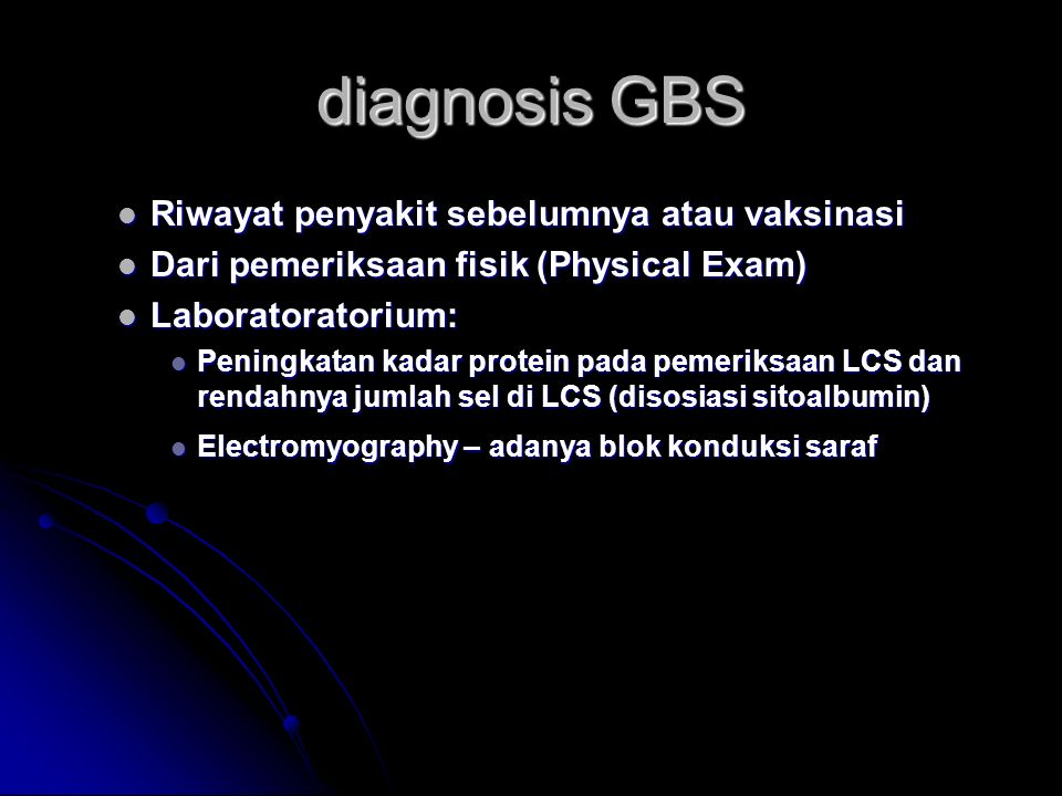 diagnosis GBS Riwayat penyakit sebelumnya atau vaksinasi Riwayat penyakit sebelumnya atau vaksinasi Dari pemeriksaan fisik (Physical Exam) Dari pemeri