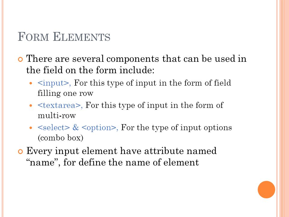 F ORM E LEMENTS There are several components that can be used in the field on the form include:, For this type of input in the form of field filling o