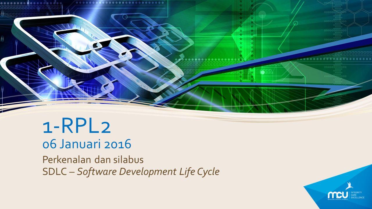 1-RPL2 06 Januari 2016 Perkenalan dan silabus SDLC – Software Development Life Cycle