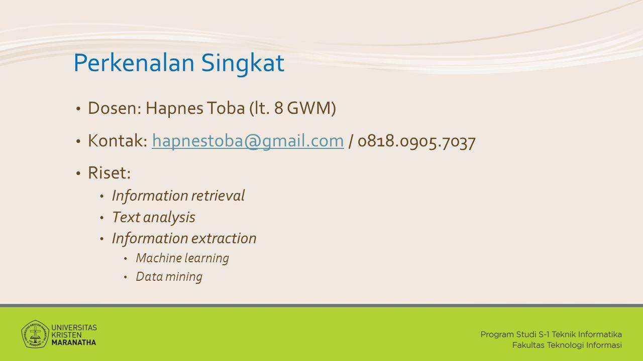 Perkenalan Singkat Dosen: Hapnes Toba (lt. 8 GWM) Kontak: hapnestoba@gmail.com / 0818.0905.7037hapnestoba@gmail.com Riset: Information retrieval Text