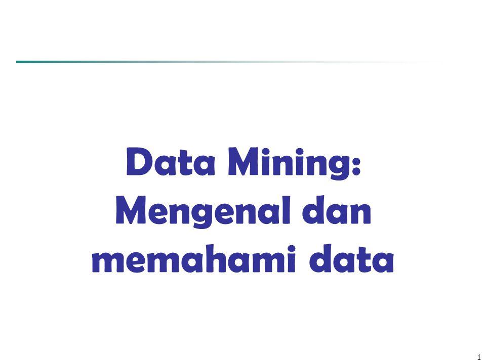 1 Data Mining: Mengenal dan memahami data