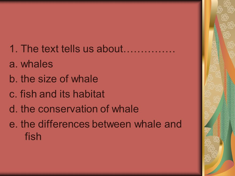1.The text tells us about…………… a. whales b. the size of whale c.