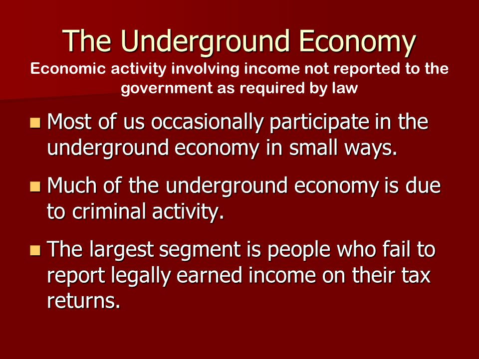 The Underground Economy Most of us occasionally participate in the underground economy in small ways.