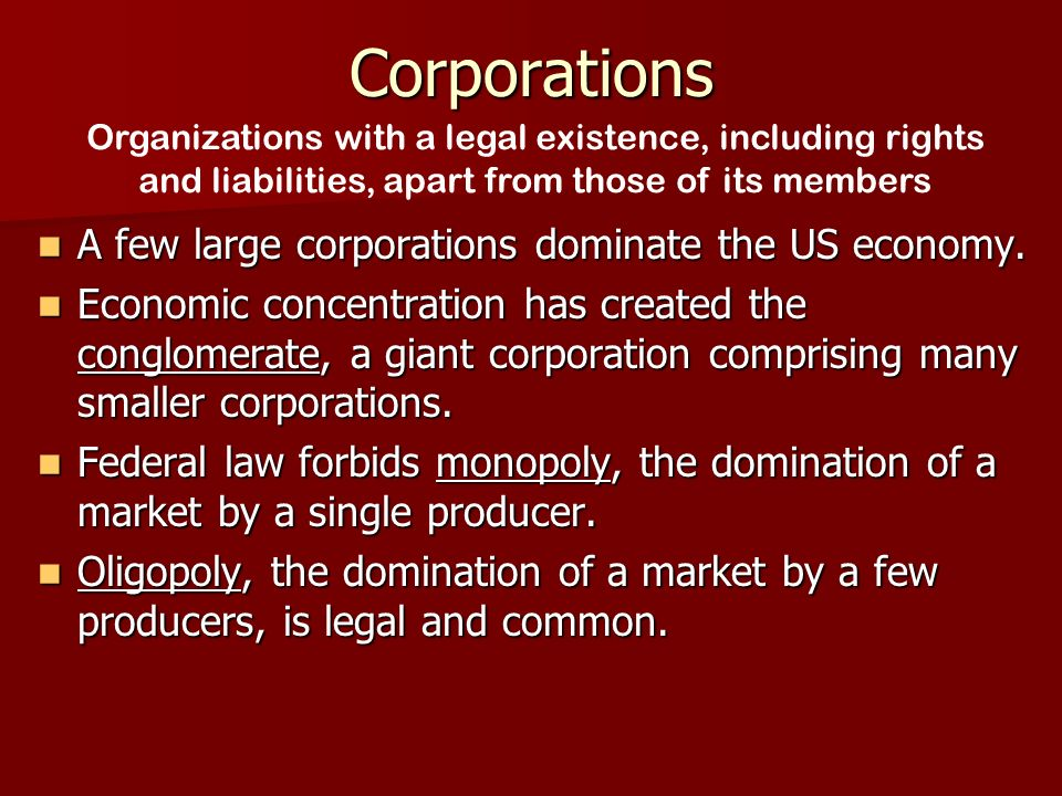 Corporations A few large corporations dominate the US economy.