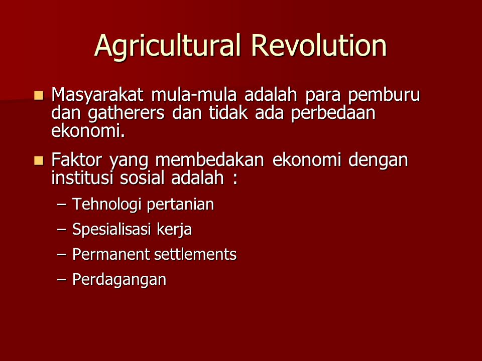 Agricultural Revolution Masyarakat mula-mula adalah para pemburu dan gatherers dan tidak ada perbedaan ekonomi. Masyarakat mula-mula adalah para pembu