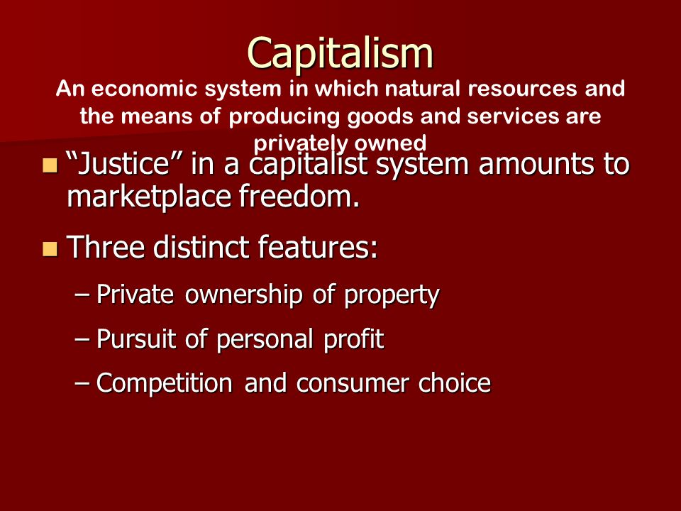 Capitalism Justice in a capitalist system amounts to marketplace freedom.
