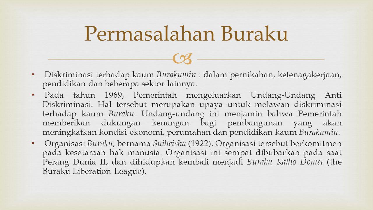  Diskriminasi terhadap kaum Burakumin : dalam pernikahan, ketenagakerjaan, pendidikan dan beberapa sektor lainnya. Pada tahun 1969, Pemerintah mengel