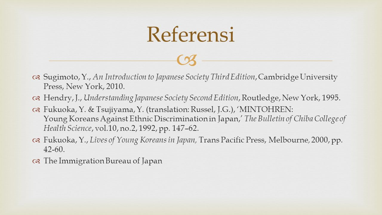   Sugimoto, Y., An Introduction to Japanese Society Third Edition, Cambridge University Press, New York, 2010.