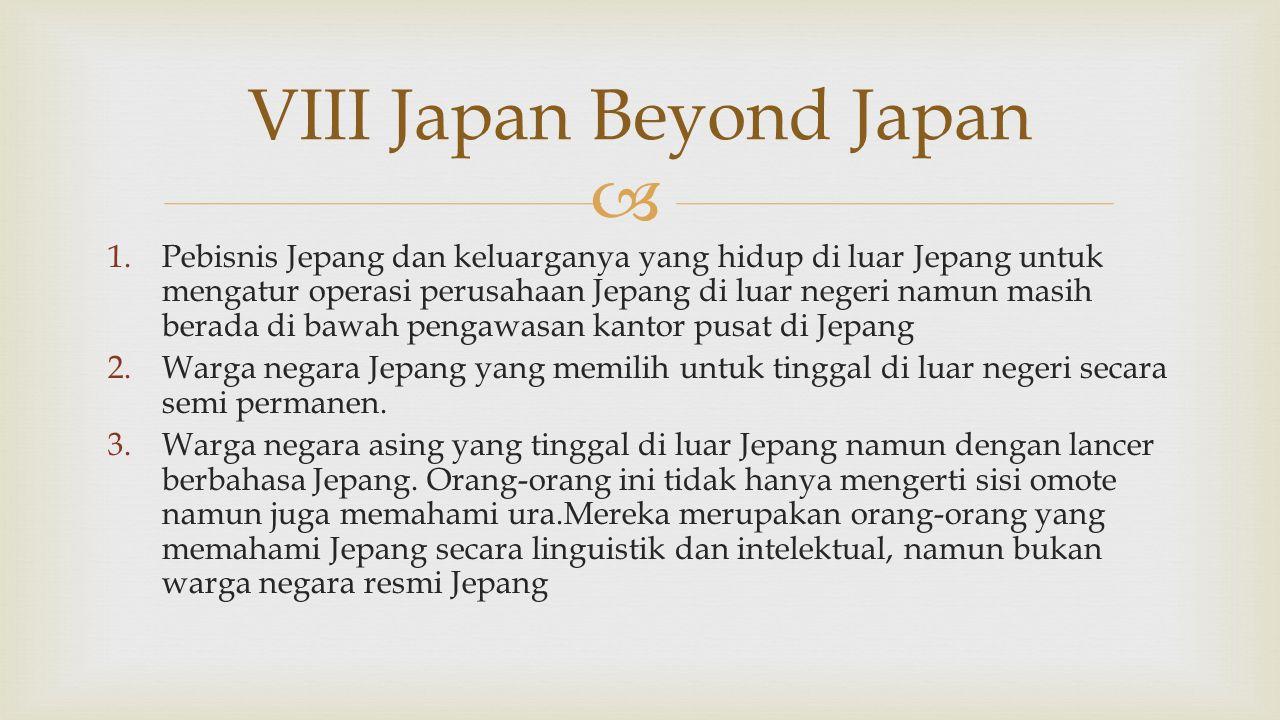  1.Pebisnis Jepang dan keluarganya yang hidup di luar Jepang untuk mengatur operasi perusahaan Jepang di luar negeri namun masih berada di bawah peng