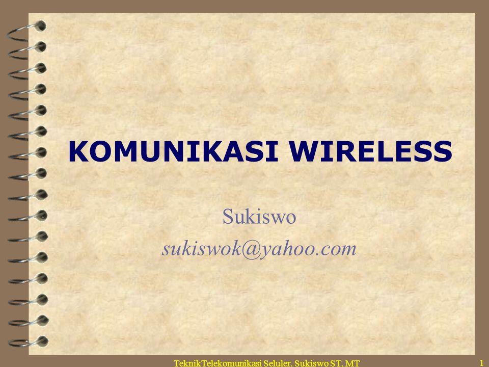 TeknikTelekomunikasi Seluler, Sukiswo ST, MT 1 KOMUNIKASI WIRELESS Sukiswo sukiswok@yahoo.com