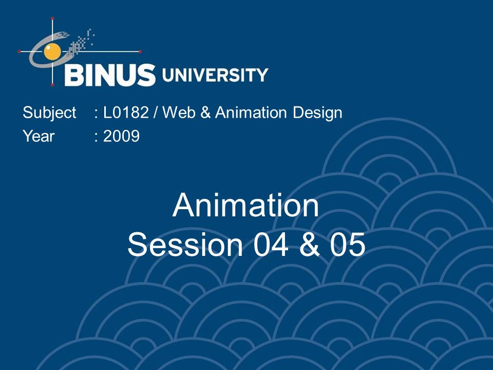 Animation Session 04 & 05 Subject: L0182 / Web & Animation Design Year: 2009