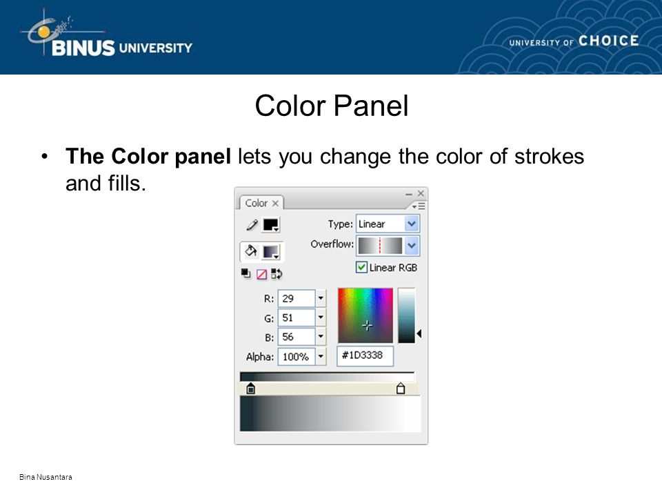 Bina Nusantara Color Panel The Color panel lets you change the color of strokes and fills.