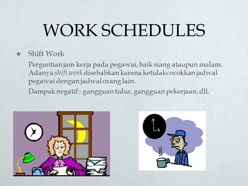 WORK SCHEDULES  Shift Work Pergantian jam kerja pada pegawai, baik siang ataupun malam.
