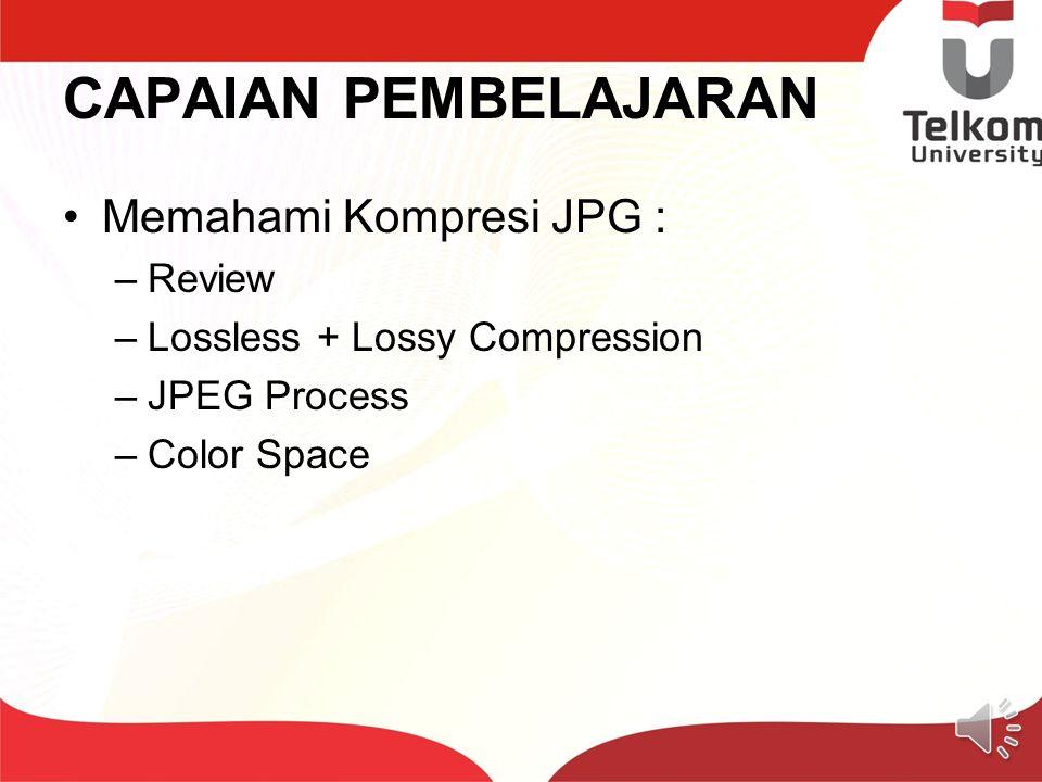 CAPAIAN PEMBELAJARAN Memahami Kompresi JPG : –Review –Lossless + Lossy Compression –JPEG Process –Color Space
