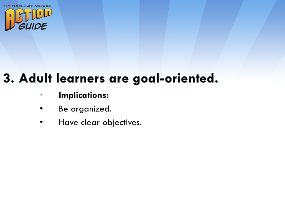 Implications: Be organized. Have clear objectives.