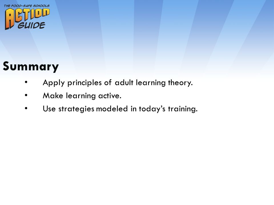 Apply principles of adult learning theory. Make learning active.