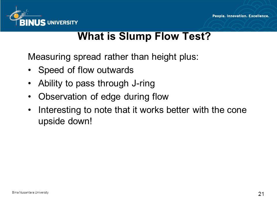 Bina Nusantara University 21 What is Slump Flow Test.