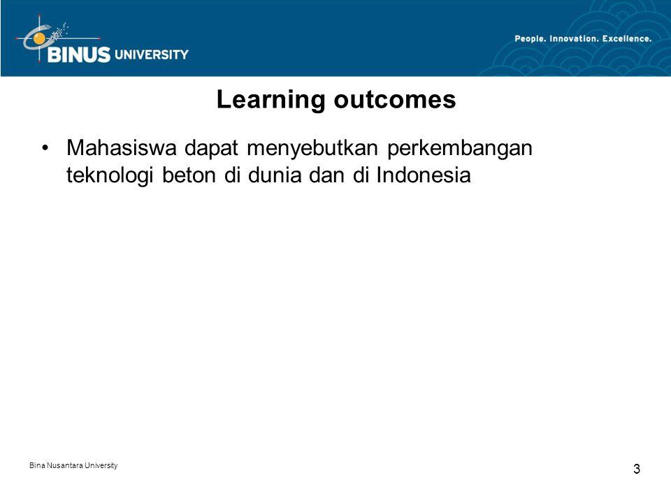 Bina Nusantara University 3 Learning outcomes Mahasiswa dapat menyebutkan perkembangan teknologi beton di dunia dan di Indonesia