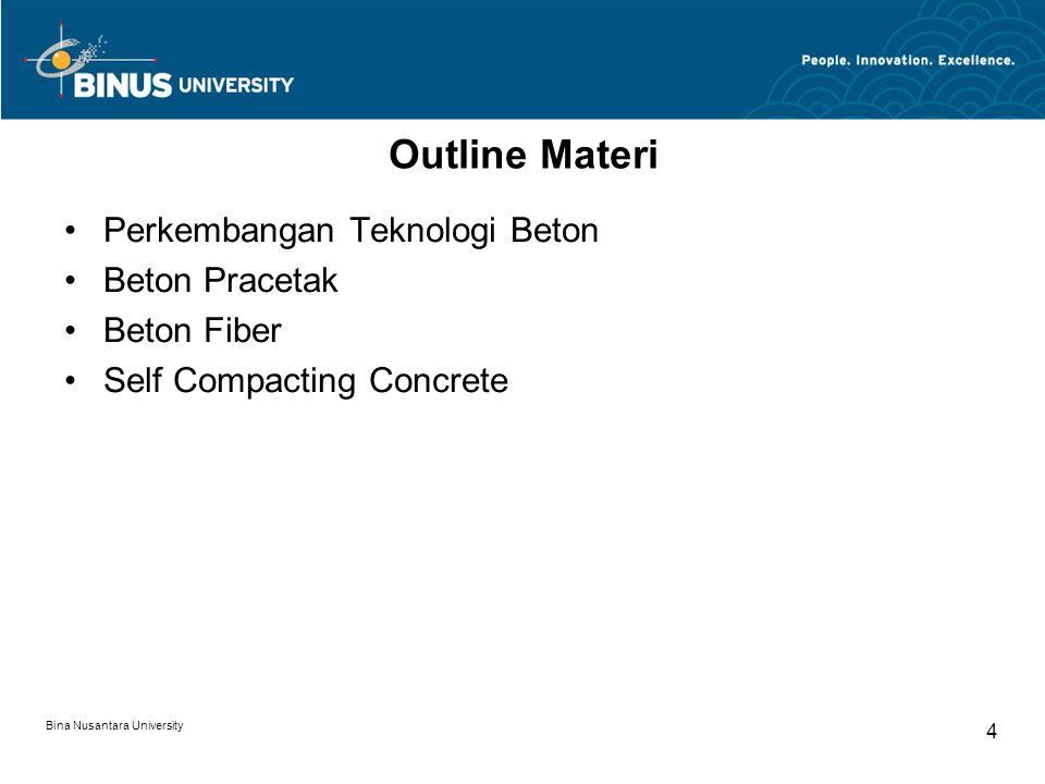 Bina Nusantara University 5 Perkembangan Teknologi Beton Seiring dengan berkembangnya teknologi bahan dan komputer.