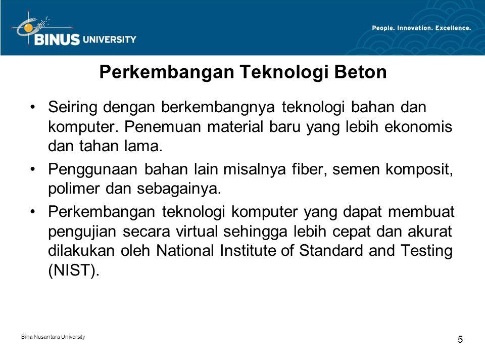 Bina Nusantara University 5 Perkembangan Teknologi Beton Seiring dengan berkembangnya teknologi bahan dan komputer. Penemuan material baru yang lebih