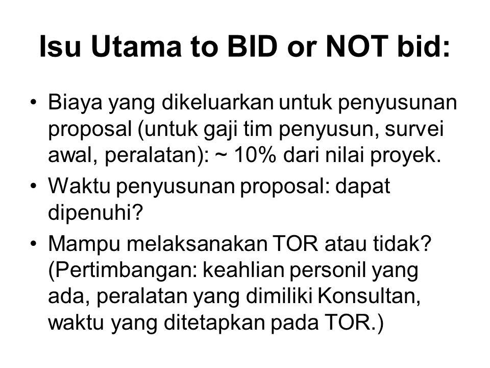 Isu Utama to BID or NOT bid: Biaya yang dikeluarkan untuk penyusunan proposal (untuk gaji tim penyusun, survei awal, peralatan): ~ 10% dari nilai proy