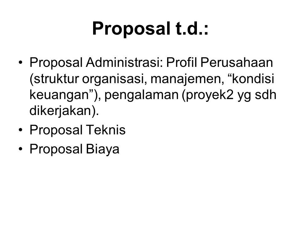 "Proposal t.d.: Proposal Administrasi: Profil Perusahaan (struktur organisasi, manajemen, ""kondisi keuangan""), pengalaman (proyek2 yg sdh dikerjakan)."