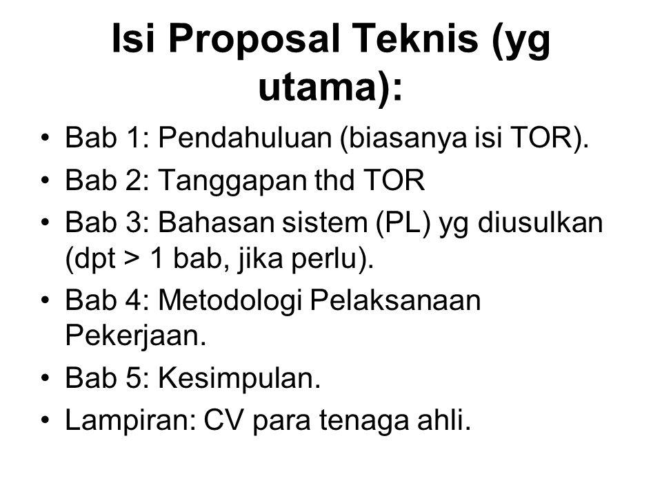 Isi Proposal Teknis (yg utama): Bab 1: Pendahuluan (biasanya isi TOR). Bab 2: Tanggapan thd TOR Bab 3: Bahasan sistem (PL) yg diusulkan (dpt > 1 bab,