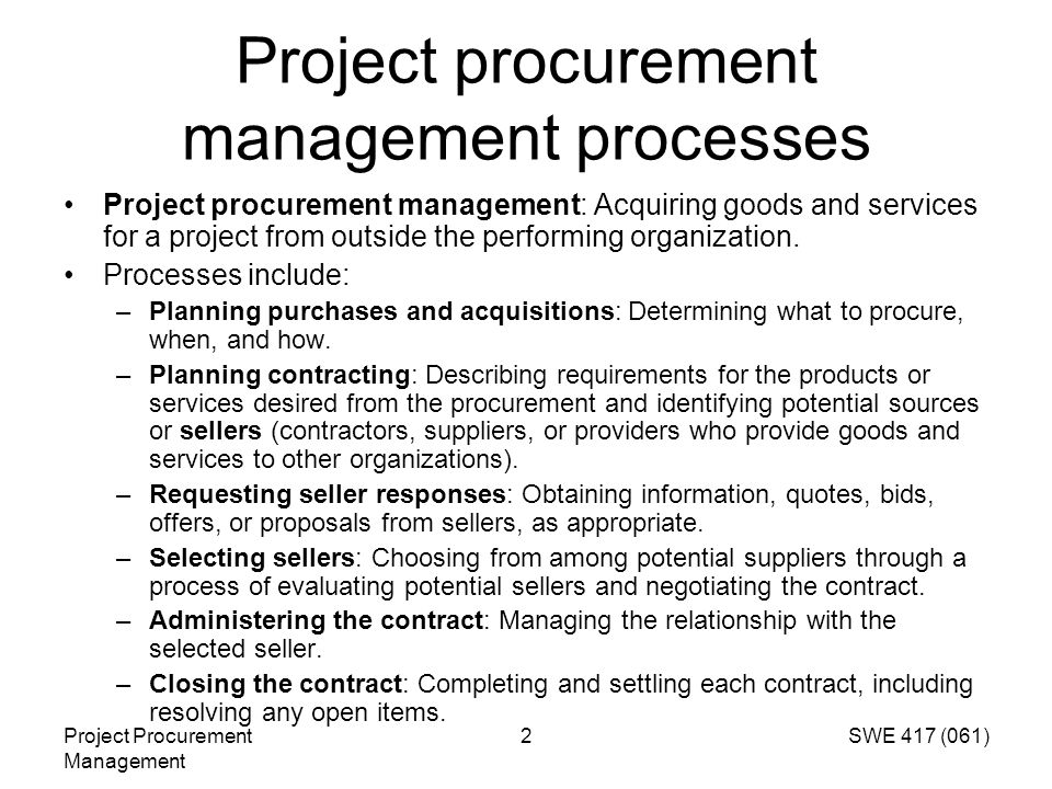 Project Procurement Management 2SWE 417 (061) Project procurement management processes Project procurement management: Acquiring goods and services fo