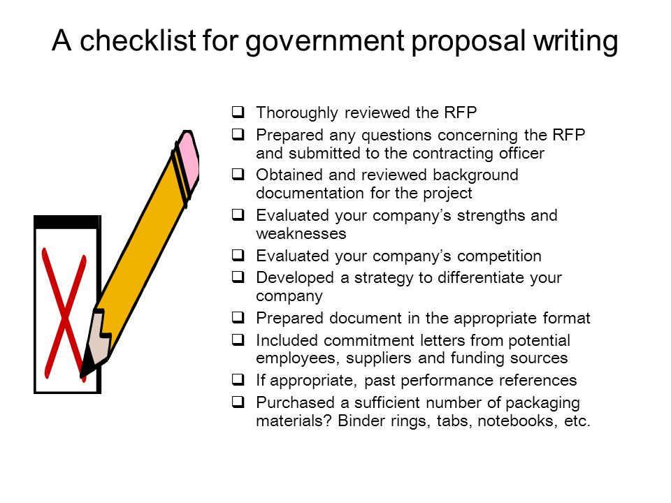 A checklist for government proposal writing  Thoroughly reviewed the RFP  Prepared any questions concerning the RFP and submitted to the contracting
