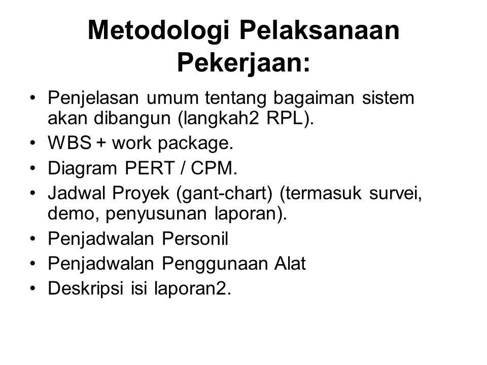Metodologi Pelaksanaan Pekerjaan: Penjelasan umum tentang bagaiman sistem akan dibangun (langkah2 RPL). WBS + work package. Diagram PERT / CPM. Jadwal