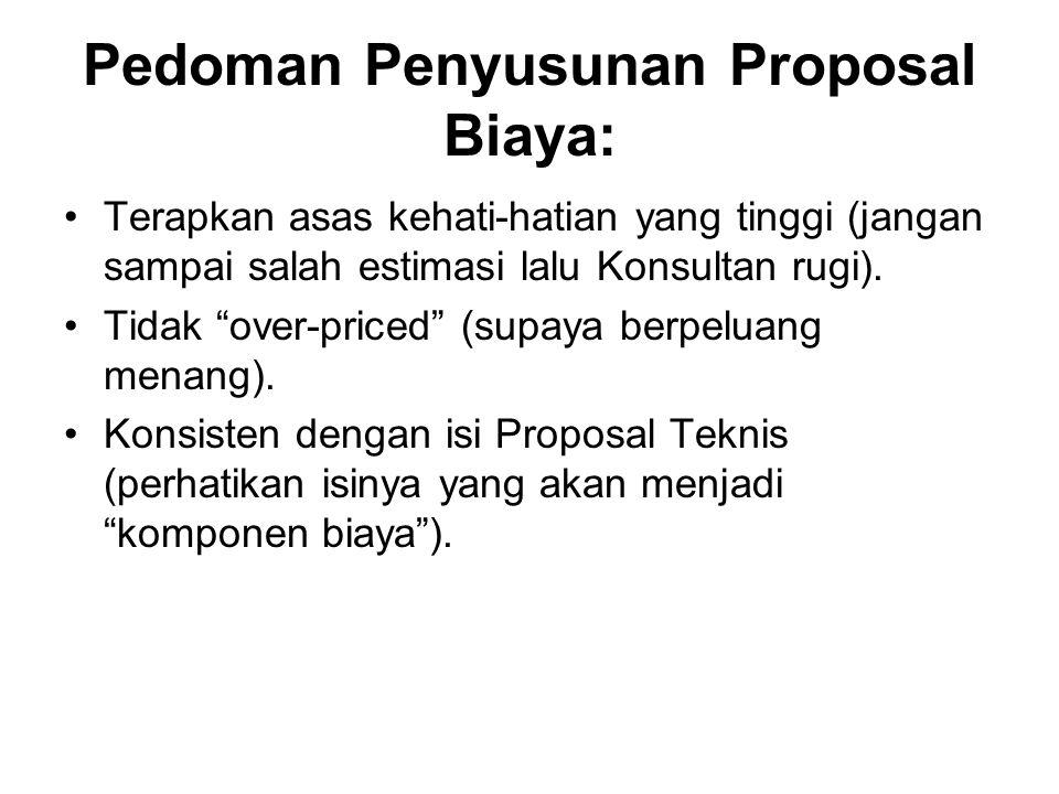 """Pedoman Penyusunan Proposal Biaya: Terapkan asas kehati-hatian yang tinggi (jangan sampai salah estimasi lalu Konsultan rugi). Tidak """"over-priced"""" (su"""