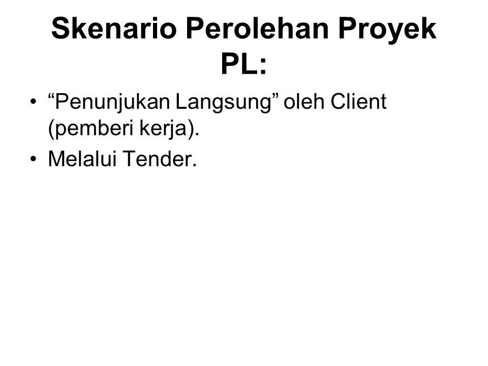 """Skenario Perolehan Proyek PL: """"Penunjukan Langsung"""" oleh Client (pemberi kerja). Melalui Tender."""