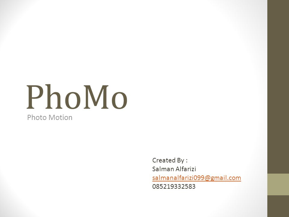 PhoMo Photo Motion Created By : Salman Alfarizi salmanalfarizi099@gmail.com 085219332583