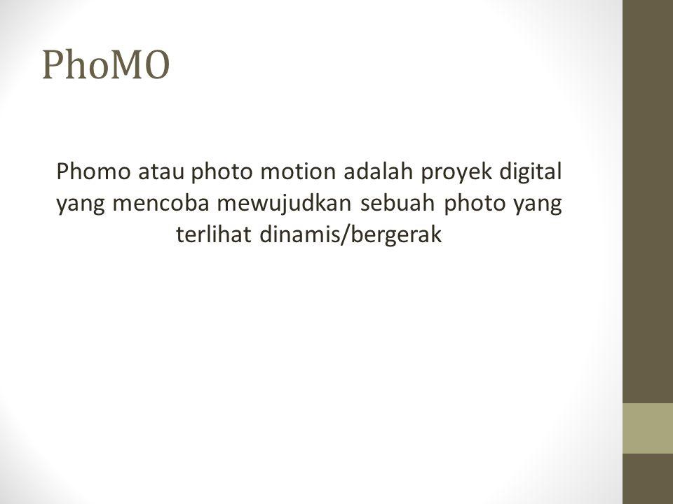 PhoMO Phomo atau photo motion adalah proyek digital yang mencoba mewujudkan sebuah photo yang terlihat dinamis/bergerak