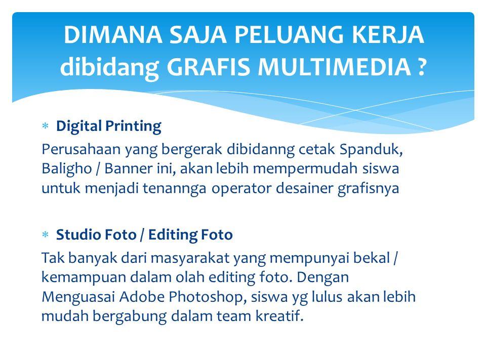 DD igital Printing Perusahaan yang bergerak dibidanng cetak Spanduk, Baligho / Banner ini, akan lebih mempermudah siswa untuk menjadi tenannga operator desainer grafisnya SS tudio Foto / Editing Foto Tak banyak dari masyarakat yang mempunyai bekal / kemampuan dalam olah editing foto.