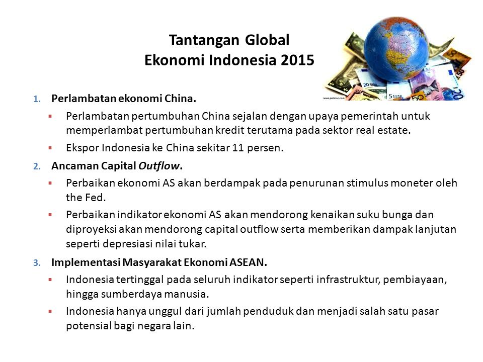 Tantangan Global Ekonomi Indonesia 2015 1. Perlambatan ekonomi China.