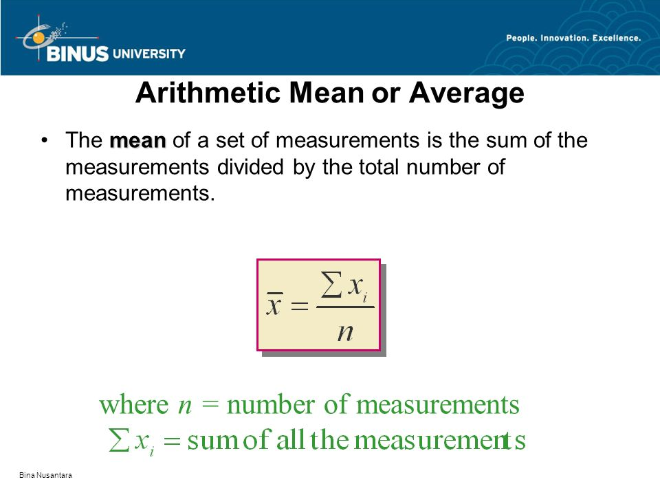 Bina Nusantara Arithmetic Mean or Average meanThe mean of a set of measurements is the sum of the measurements divided by the total number of measurem