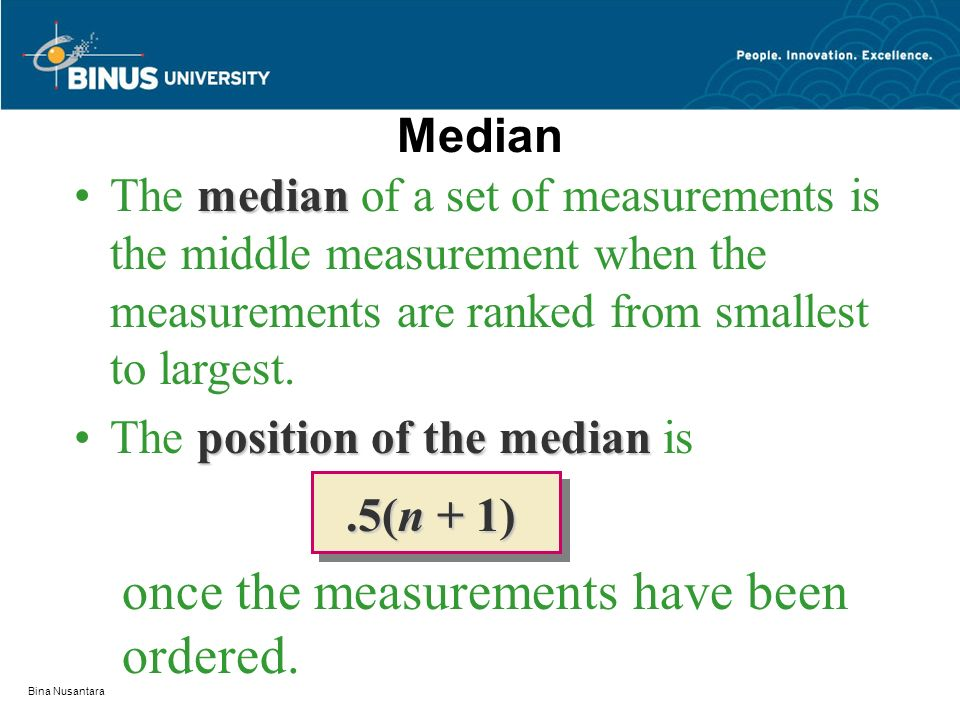 Bina Nusantara Median medianThe median of a set of measurements is the middle measurement when the measurements are ranked from smallest to largest. p