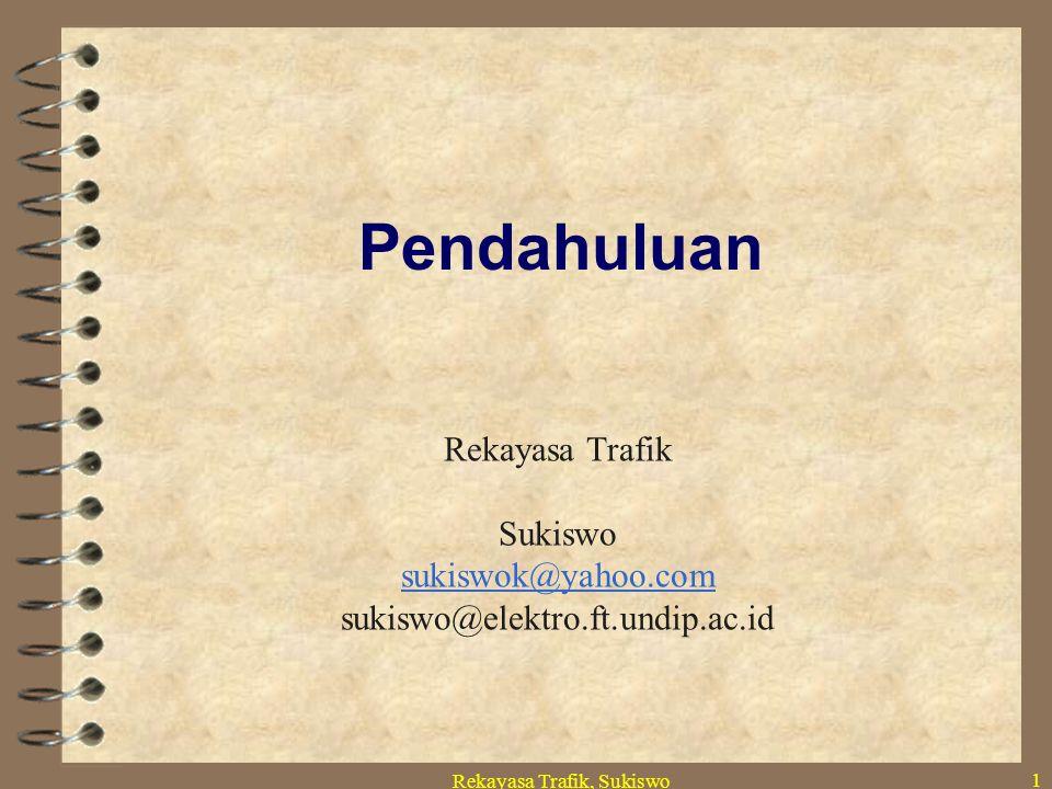 Rekayasa Trafik, Sukiswo 1 Pendahuluan Rekayasa Trafik Sukiswo sukiswok@yahoo.com sukiswo@elektro.ft.undip.ac.id