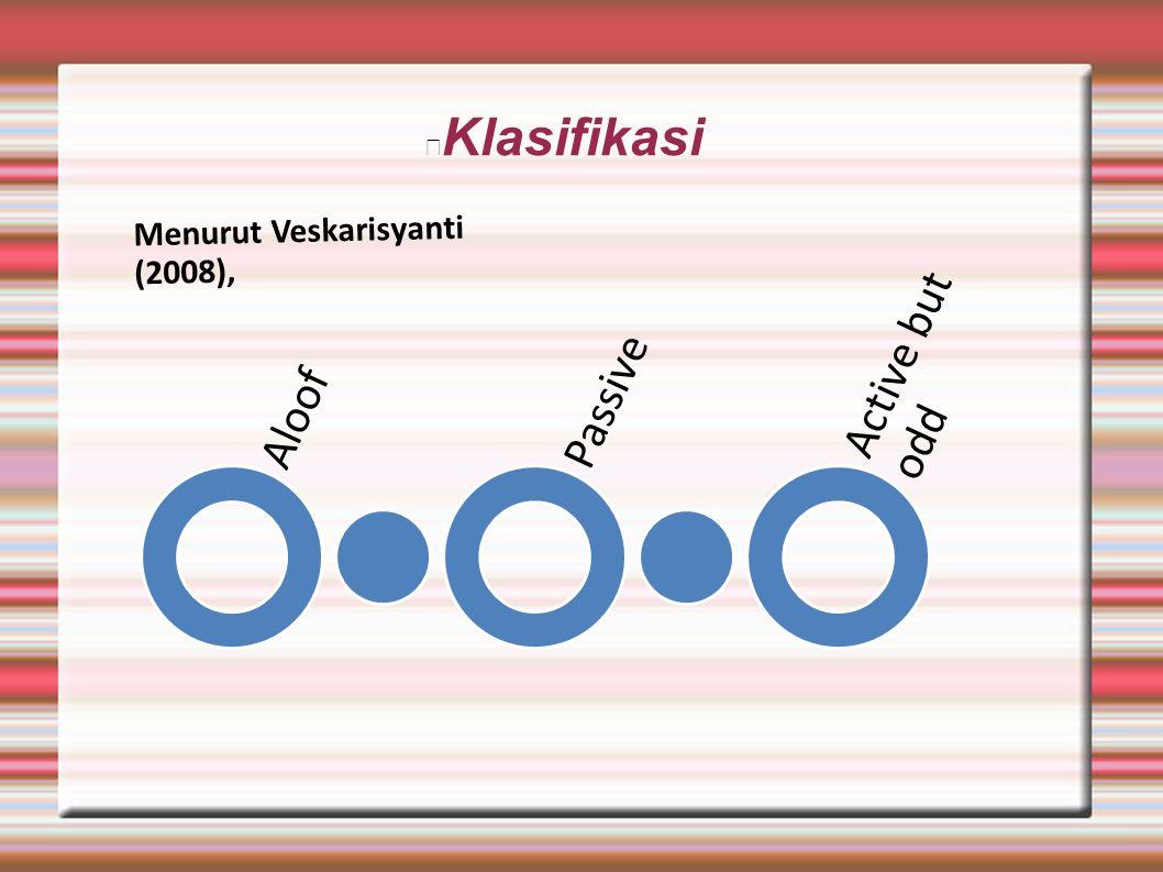 Klasifikasi AloofPassive Active but odd Menurut Veskarisyanti (2008),