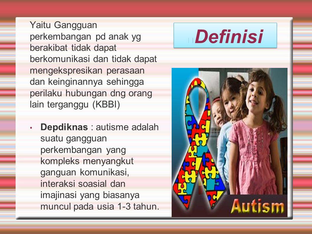 Yaitu Gangguan perkembangan pd anak yg berakibat tidak dapat berkomunikasi dan tidak dapat mengekspresikan perasaan dan keinginannya sehingga perilaku