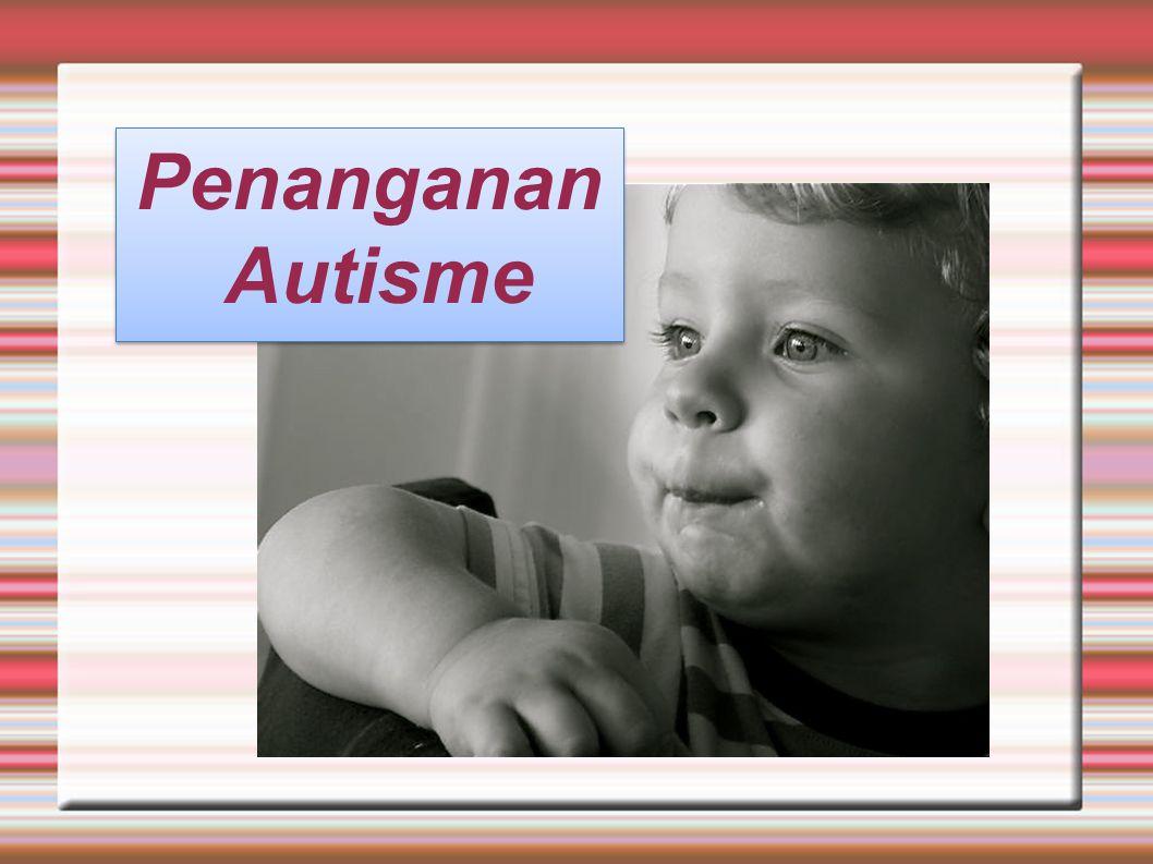 Penanganan Autisme Penanganan Autisme
