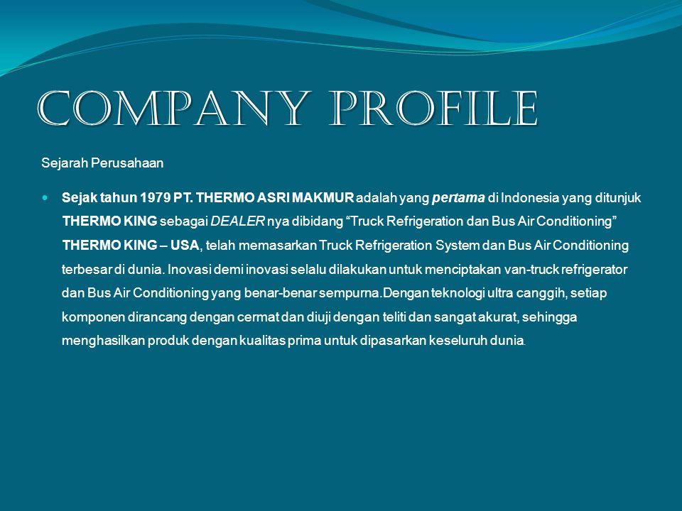 COMPANY PROFILE Sejarah Perusahaan Sejak tahun 1979 PT. THERMO ASRI MAKMUR adalah yang pertama di Indonesia yang ditunjuk THERMO KING sebagai DEALER n