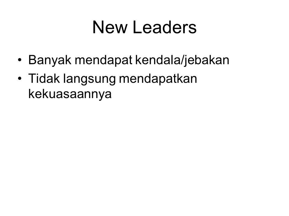 New Leaders Banyak mendapat kendala/jebakan Tidak langsung mendapatkan kekuasaannya