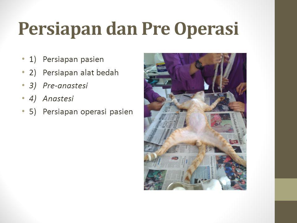 Persiapan dan Pre Operasi 1) Persiapan pasien 2) Persiapan alat bedah 3) Pre-anastesi 4) Anastesi 5) Persiapan operasi pasien